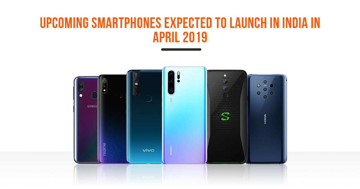 Top smartphones expected to launch in India in April 2019