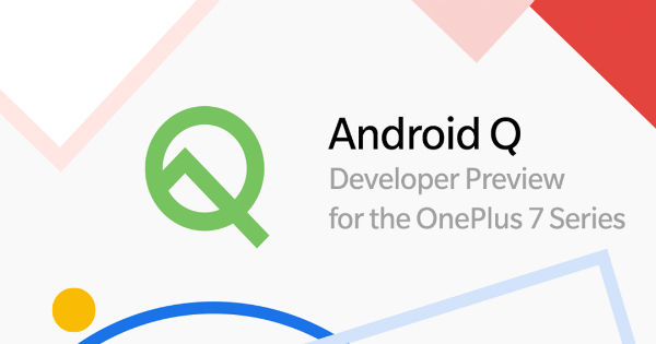 OnePlus 7 Pro, 7, 6T, 6 start receiving Android Q Developer